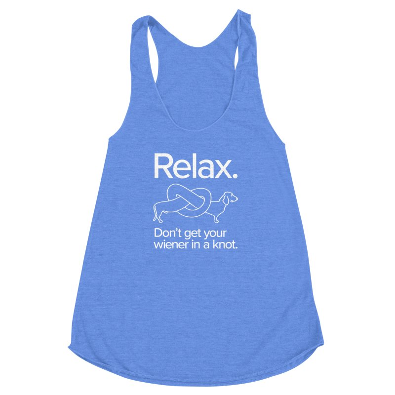 Relax. Don't get your wiener in a knot. (light design) Women's Racerback Triblend Tank by Cliff Blank + DOGMA Portraits
