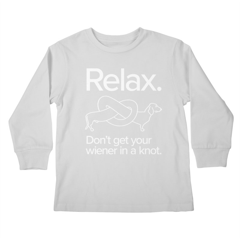 Relax. Don't get your wiener in a knot. (light design) Kids Longsleeve T-Shirt by Cliff Blank + DOGMA Portraits