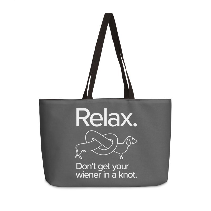 Relax. Don't get your wiener in a knot. (light design) Accessories Weekender Bag Bag by Cliff Blank + DOGMA Portraits