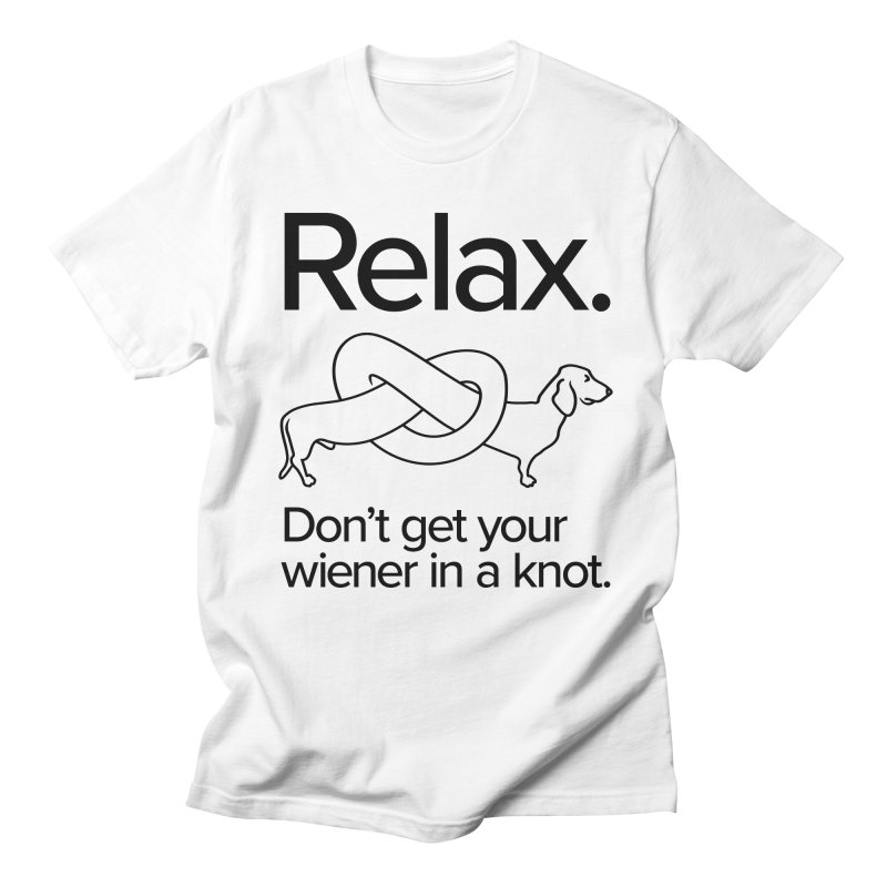 Relax. Don't get your wiener in a knot. (dark design) Women's Regular Unisex T-Shirt by Cliff Blank + DOGMA Portraits