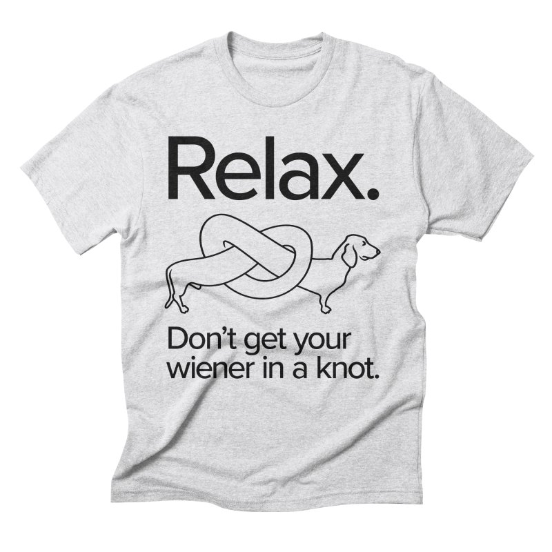 Relax. Don't get your wiener in a knot. (dark design) in Men's Triblend T-Shirt Heather White by Cliff Blank + DOGMA Portraits