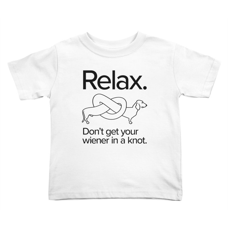 Relax. Don't get your wiener in a knot. (dark design) Kids Toddler T-Shirt by Cliff Blank + DOGMA Portraits