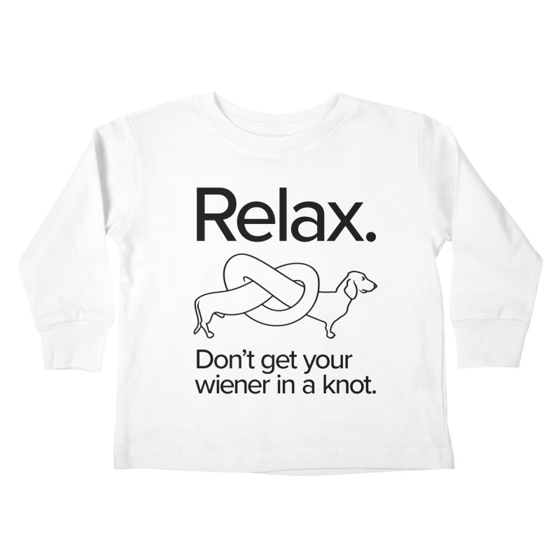 Relax. Don't get your wiener in a knot. (dark design) Kids Toddler Longsleeve T-Shirt by Cliff Blank + DOGMA Portraits