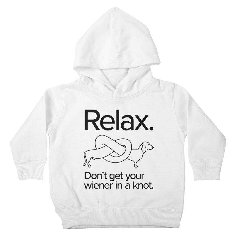Relax. Don't get your wiener in a knot. (dark design) Kids Toddler Pullover Hoody by Cliff Blank + DOGMA Portraits