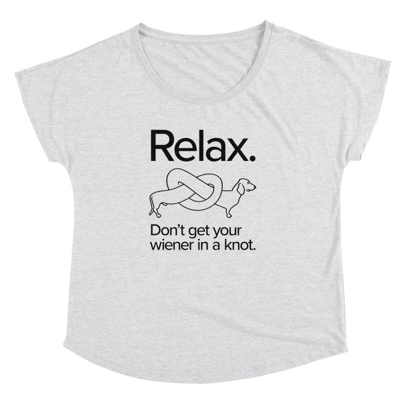 Relax. Don't get your wiener in a knot. (dark design) Women's Dolman Scoop Neck by Cliff Blank + DOGMA Portraits