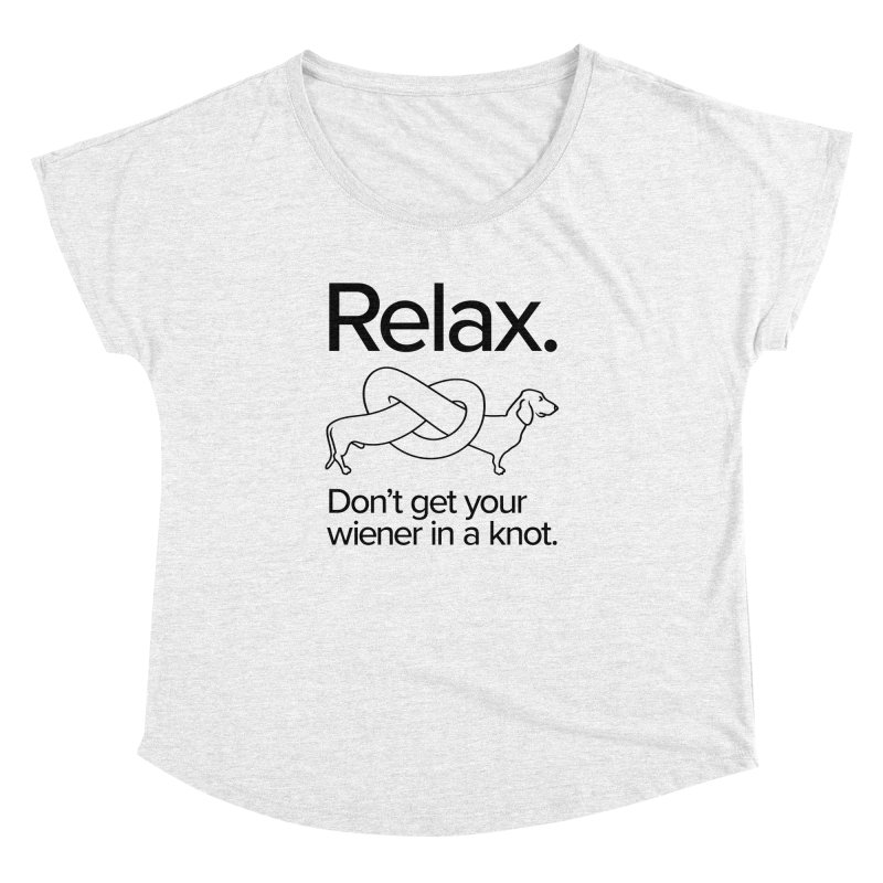 Relax. Don't get your wiener in a knot. (dark design) Women's Dolman by Cliff Blank + DOGMA Portraits