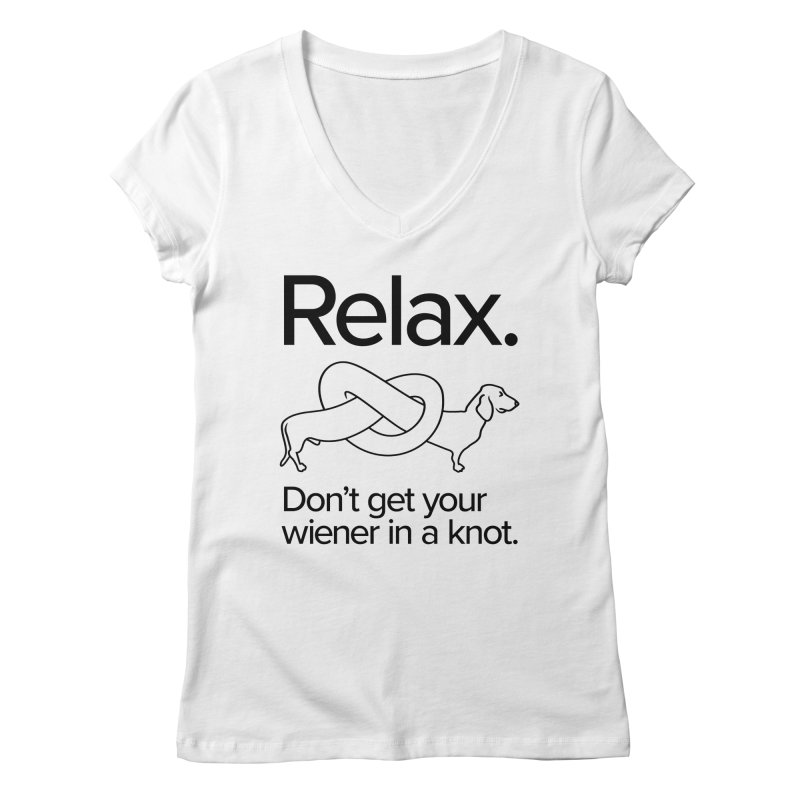 Relax. Don't get your wiener in a knot. (dark design) Women's V-Neck by Cliff Blank + DOGMA Portraits