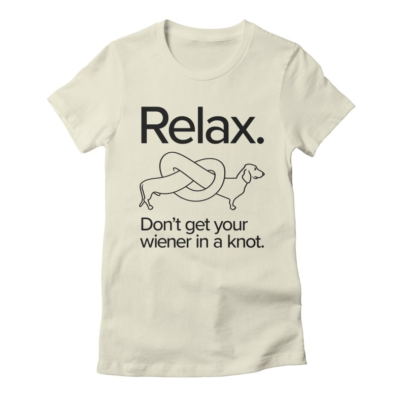 Relax. Don't get your wiener in a knot. (dark design) Women's Fitted T-Shirt by Cliff Blank + DOGMA Portraits