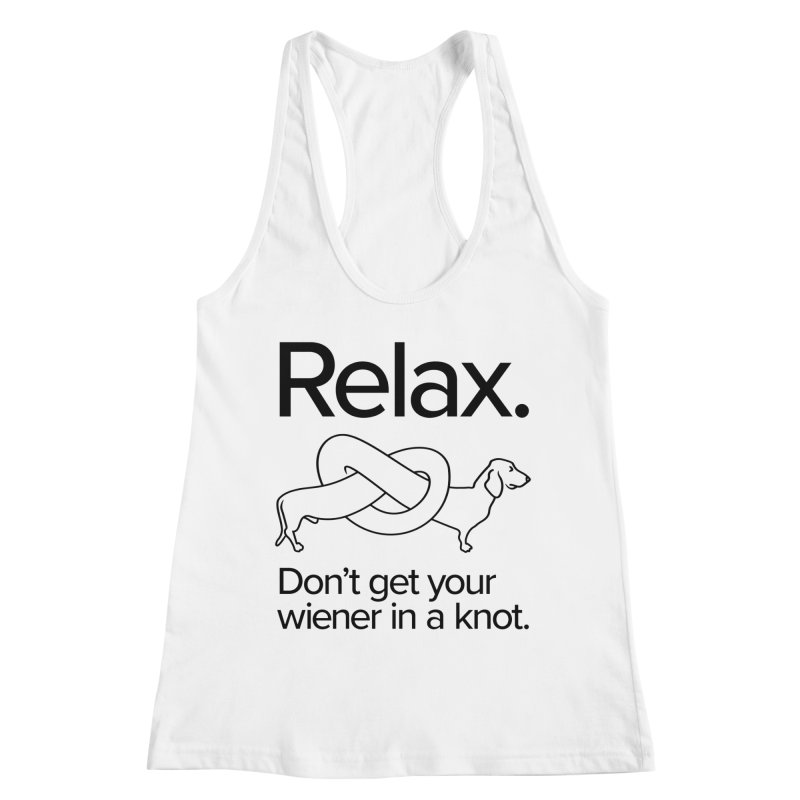 Relax. Don't get your wiener in a knot. (dark design) Women's Racerback Tank by Cliff Blank + DOGMA Portraits