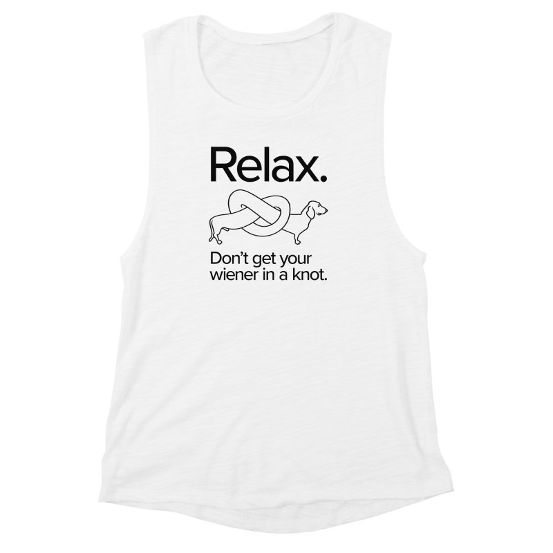 Relax. Don't get your wiener in a knot. (dark design) Women's Muscle Tank by Cliff Blank + DOGMA Portraits