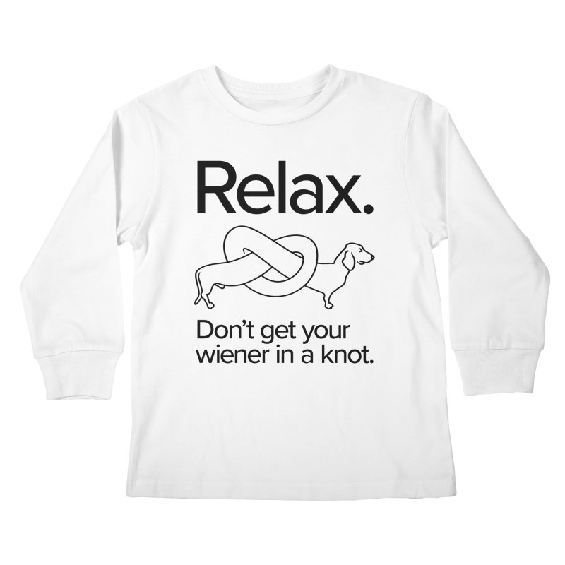 Relax. Don't get your wiener in a knot. (dark design) Kids Longsleeve T-Shirt by Cliff Blank + DOGMA Portraits
