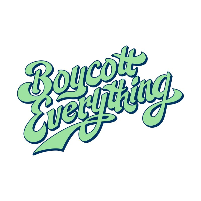 Boycott Everything by Blasto's Artist Shop
