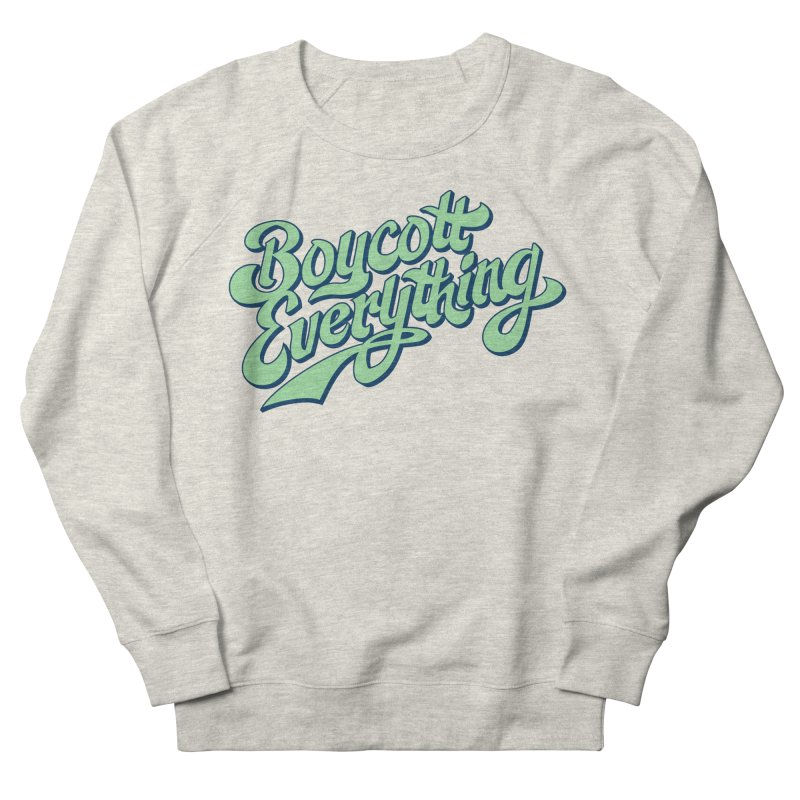 Boycott Everything Men's French Terry Sweatshirt by Blasto's Artist Shop