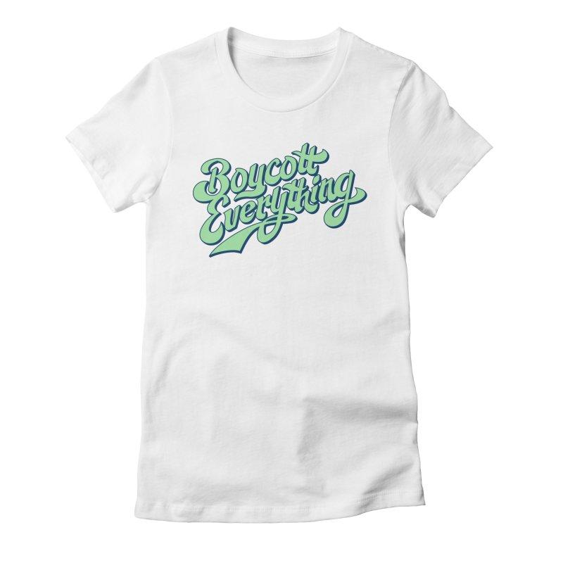 Boycott Everything Women's Fitted T-Shirt by Blasto's Artist Shop