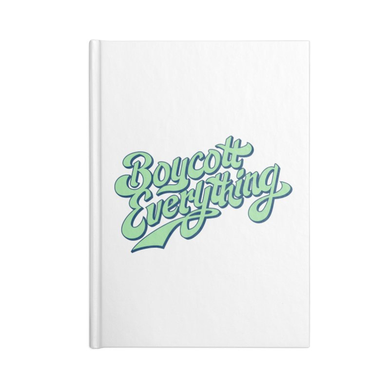 Boycott Everything Accessories Blank Journal Notebook by Blasto's Artist Shop