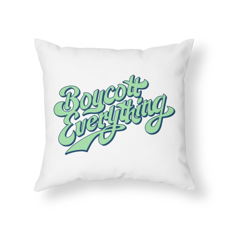 Boycott Everything Home Throw Pillow by Blasto's Artist Shop