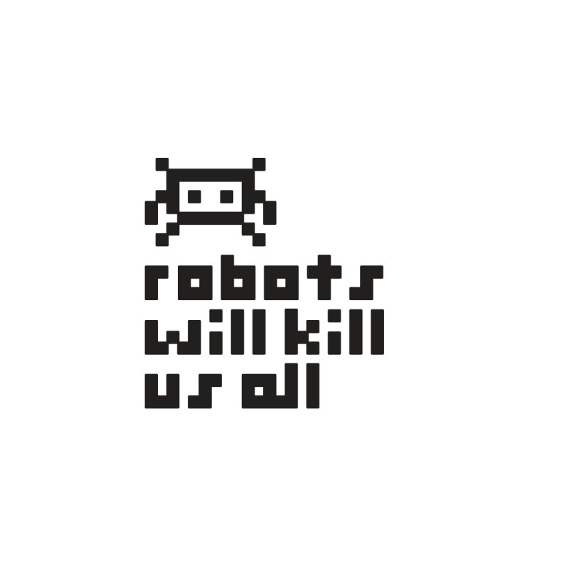Robots Will Kill Us All by Blasto's Artist Shop