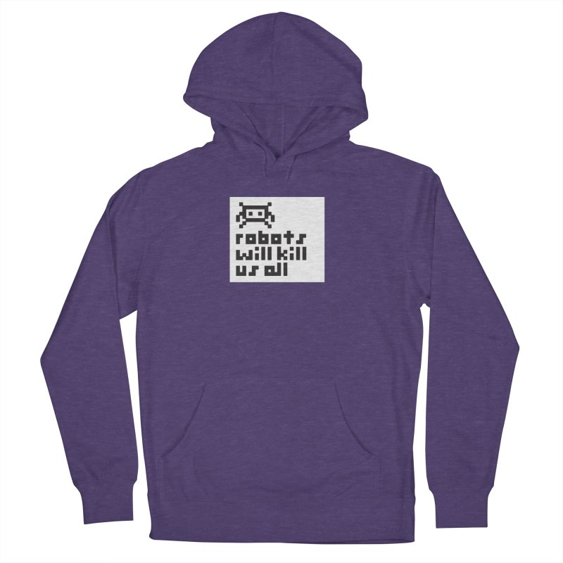 Robots Will Kill Us All Women's French Terry Pullover Hoody by Blasto's Artist Shop
