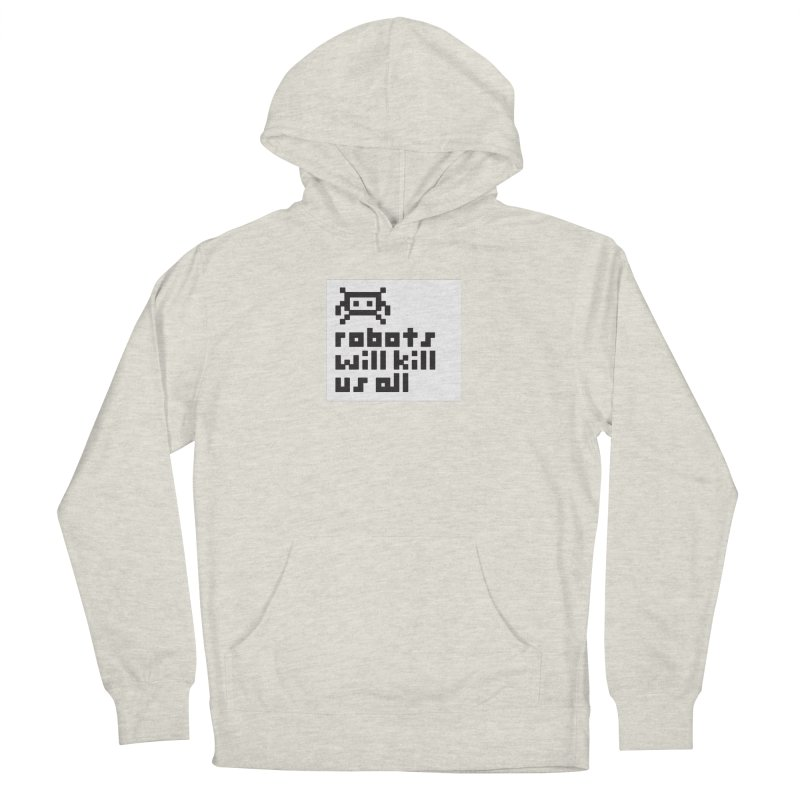 Robots Will Kill Us All Men's French Terry Pullover Hoody by Blasto's Artist Shop