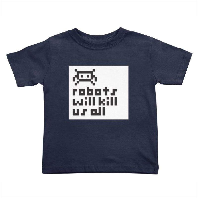 Robots Will Kill Us All Kids Toddler T-Shirt by Blasto's Artist Shop