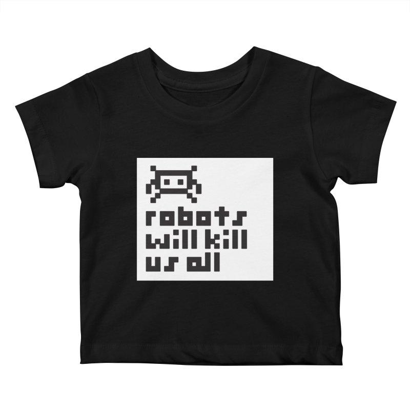 Robots Will Kill Us All Kids Baby T-Shirt by Blasto's Artist Shop