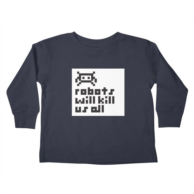 Robots Will Kill Us All Kids Toddler Longsleeve T-Shirt by Blasto's Artist Shop