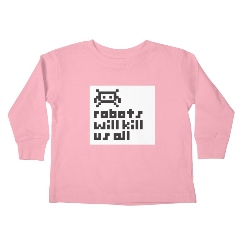 Robots Will Kill Us All Kids Toddler Longsleeve T-Shirt by Blasto's Artist Shop