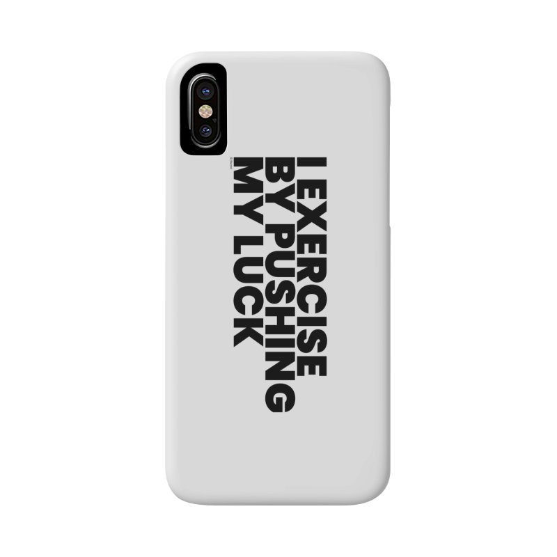I Exercise By Pushing My Luck Accessories Phone Case by BLAZOND