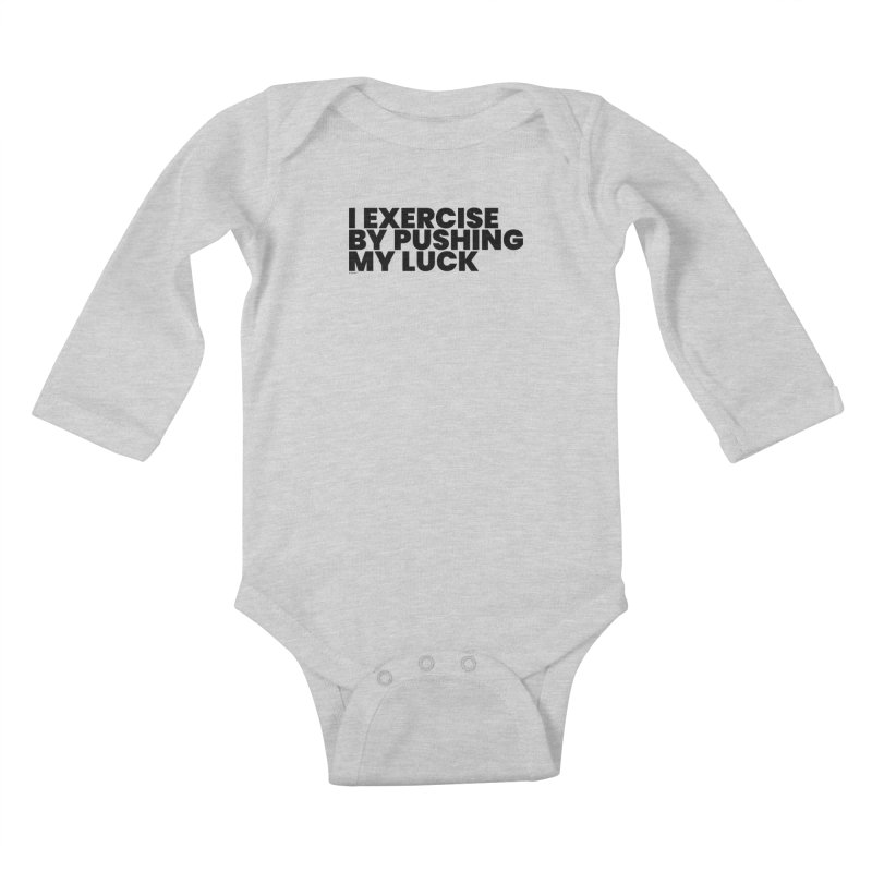 I Exercise By Pushing My Luck Kids Baby Longsleeve Bodysuit by BLAZOND