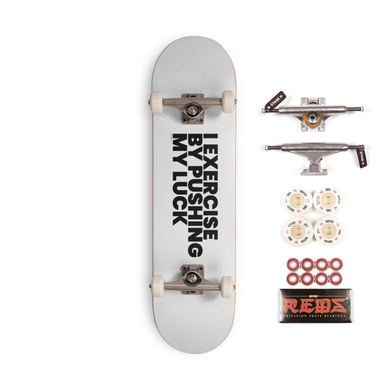 I Exercise By Pushing My Luck Accessories Complete - Pro Skateboard by BLAZOND