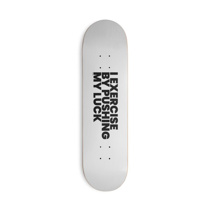 I Exercise By Pushing My Luck Accessories Skateboard by BLAZOND