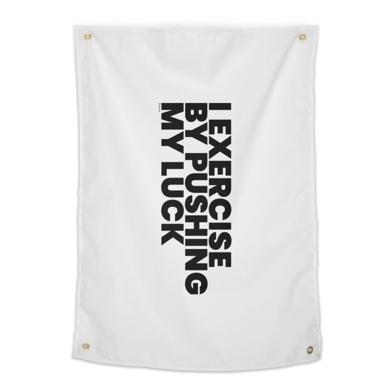 I Exercise By Pushing My Luck Home Tapestry by BLAZOND