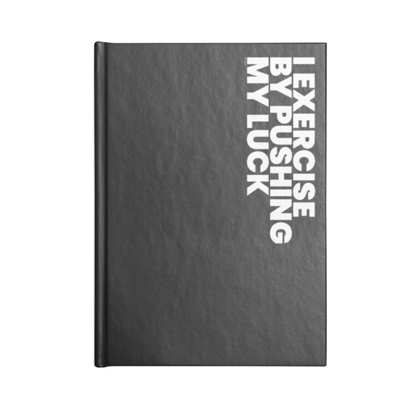 I Exercise By Pushing My Luck (White) Accessories Blank Journal Notebook by BLAZOND