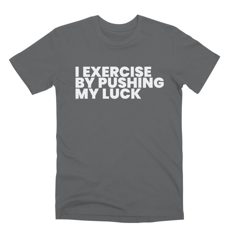I Exercise By Pushing My Luck (White) Men's T-Shirt by BLAZOND