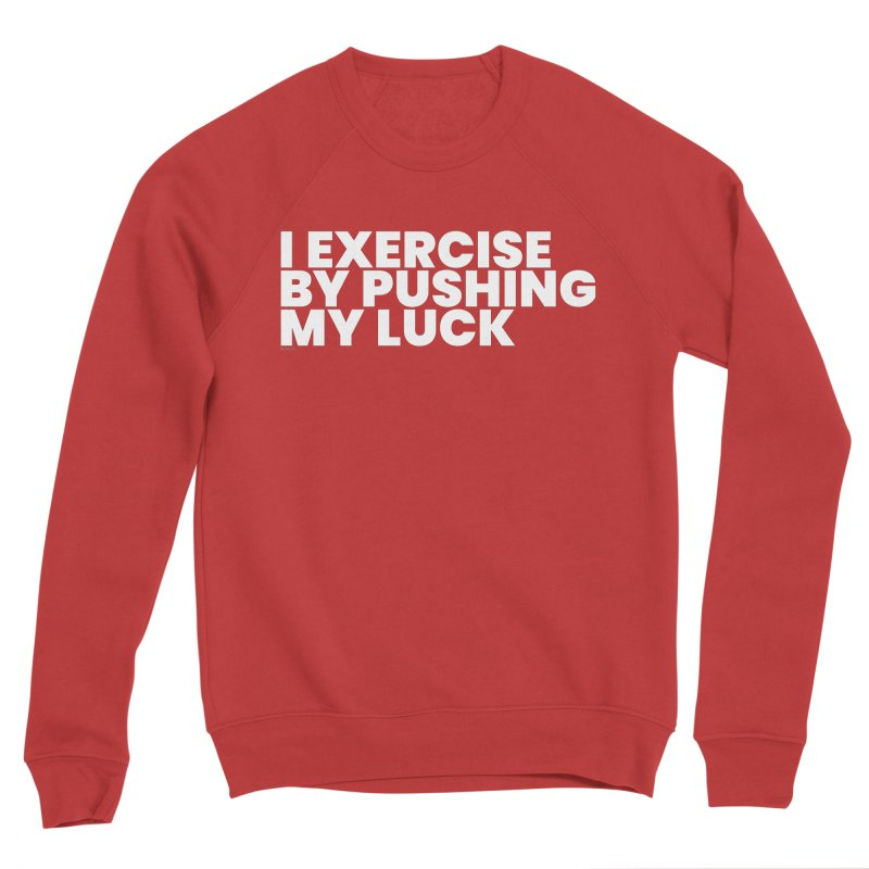 I Exercise By Pushing My Luck (White) Women's Sweatshirt by BLAZOND