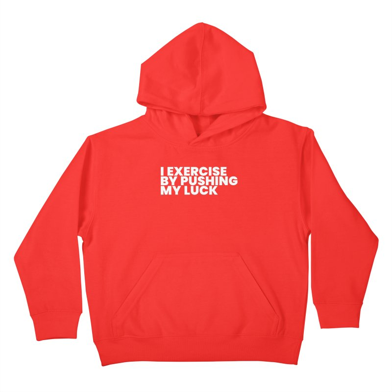 I Exercise By Pushing My Luck (White) Kids Pullover Hoody by BLAZOND