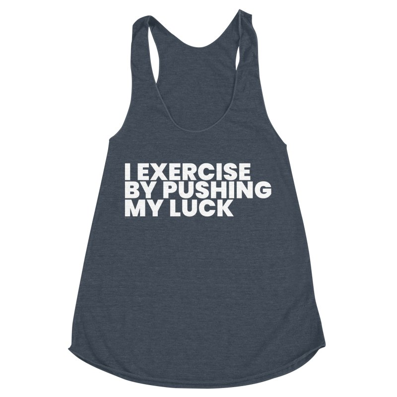 I Exercise By Pushing My Luck (White) Women's Racerback Triblend Tank by BLAZOND