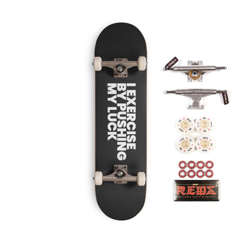 I Exercise By Pushing My Luck (White) Accessories Complete - Pro Skateboard by BLAZOND