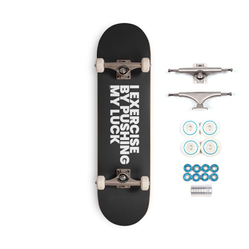 I Exercise By Pushing My Luck (White) Accessories Complete - Basic Skateboard by BLAZOND