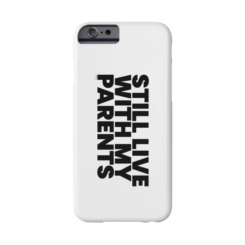 Still Live With My Parents Accessories Phone Case by BLAZOND