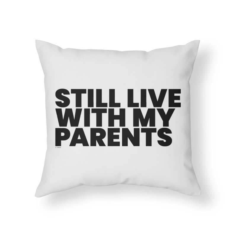 Still Live With My Parents Home Throw Pillow by BLAZOND