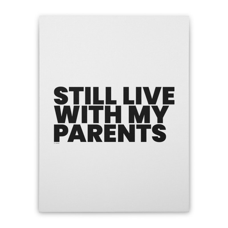 Still Live With My Parents Home Stretched Canvas by BLAZOND