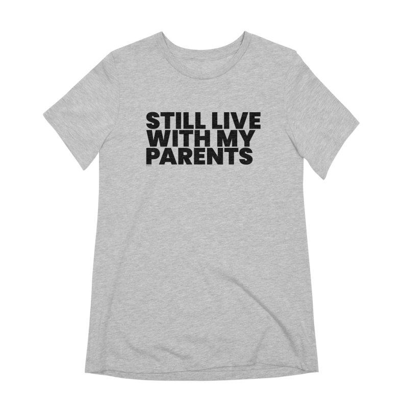 Still Live With My Parents Women's Extra Soft T-Shirt by BLAZOND
