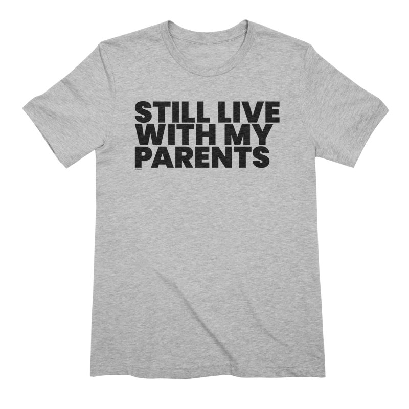 Still Live With My Parents Men's Extra Soft T-Shirt by BLAZOND