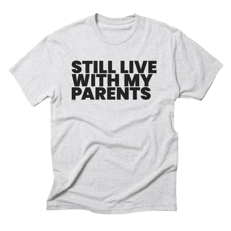 Still Live With My Parents Men's T-Shirt by BLAZOND