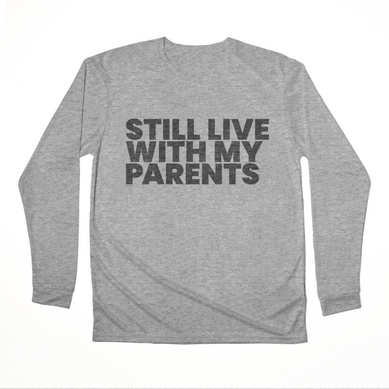 Still Live With My Parents Men's Performance Longsleeve T-Shirt by BLAZOND