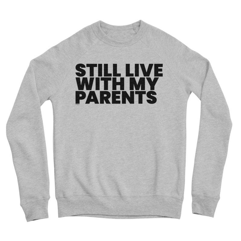 Still Live With My Parents Men's Sweatshirt by BLAZOND