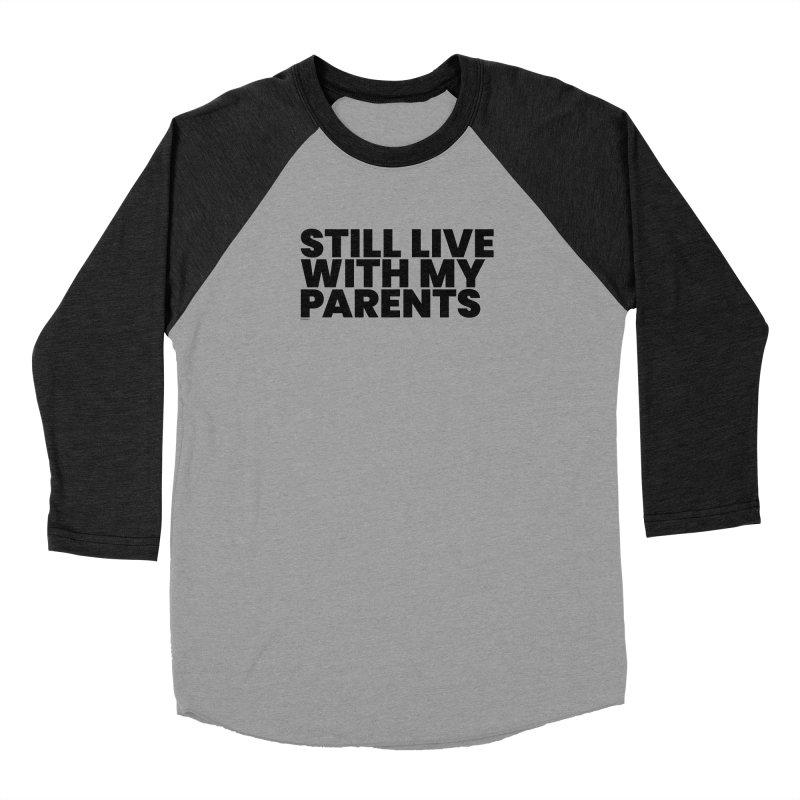 Still Live With My Parents Men's Baseball Triblend Longsleeve T-Shirt by BLAZOND