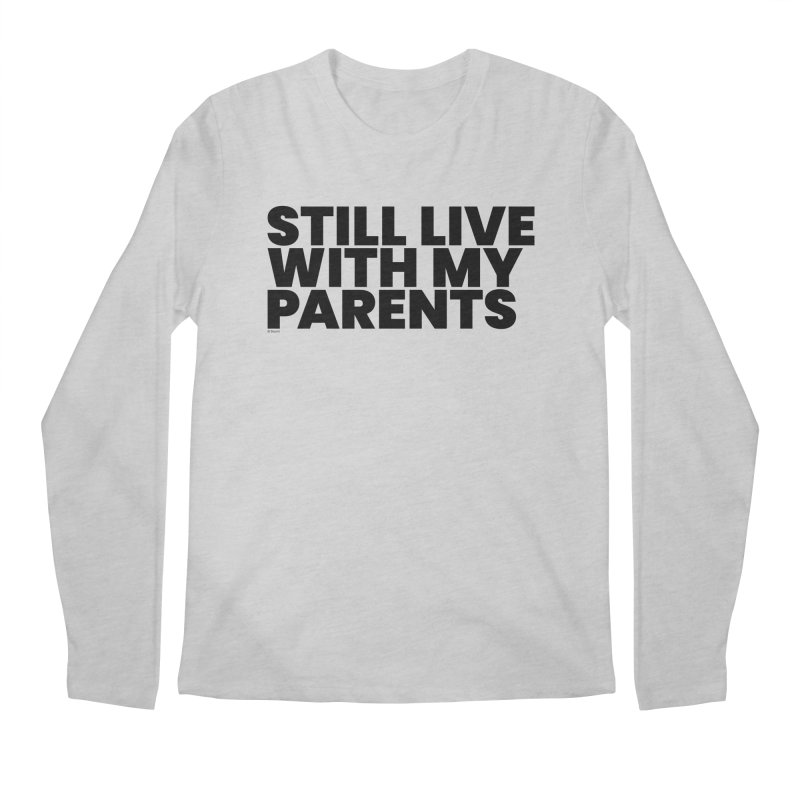 Still Live With My Parents Men's Longsleeve T-Shirt by BLAZOND