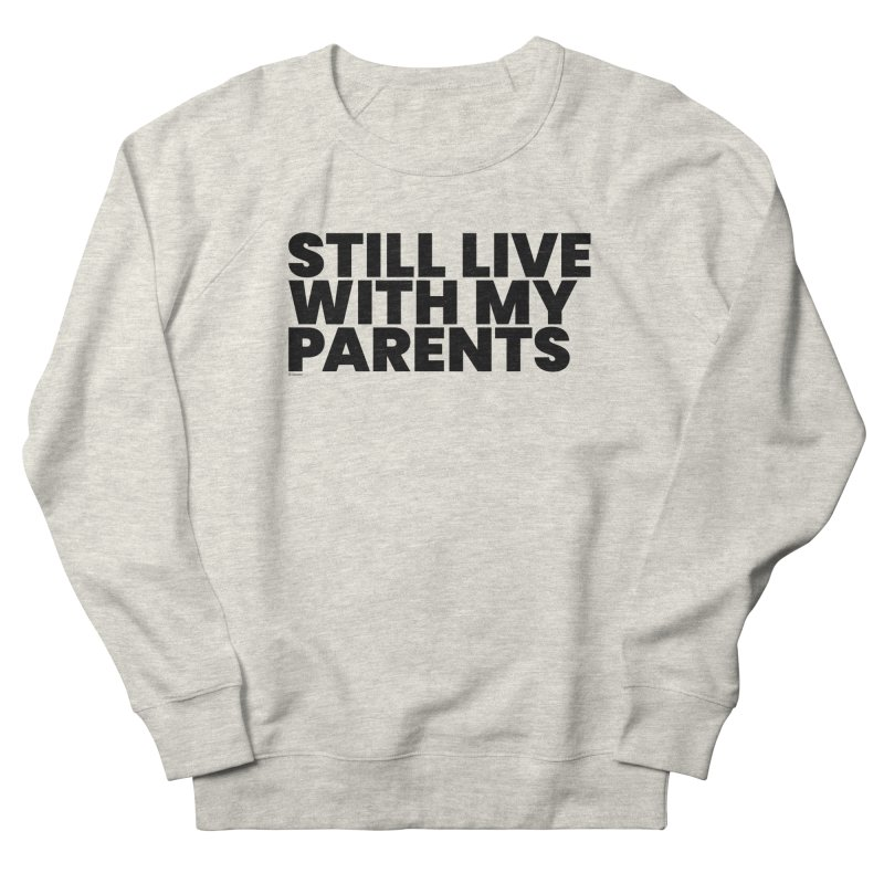 Still Live With My Parents Women's Sweatshirt by BLAZOND